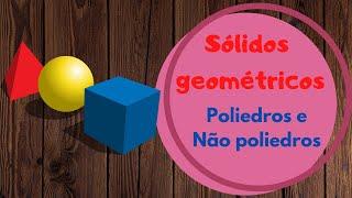 Sólidos geométricos - Poliedros e não poliedros - Matemática 1º ciclo - O Troll explica...