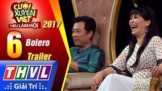 THVL   Cười xuyên Việt – Tiếu lâm hội 2017: Tập 6 – Bolero   Trailer