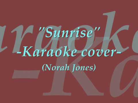 """Sunrise"" -Karaoke Cover- (Norah Jones)"