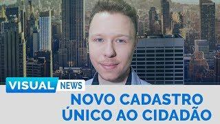 NOVO CADASTRO ÚNICO AO CIDADÃO | Visual News