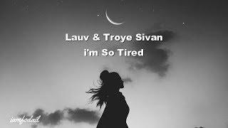 Lauv & Troye Sivan - I'm So Tired Lyrics|مترجمة