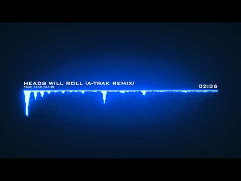 Heads Will Roll ATrak Remix project x track