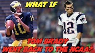 """WHAT IF"" TOM BRADY WENT BACK TO THE NCAA! BR..."