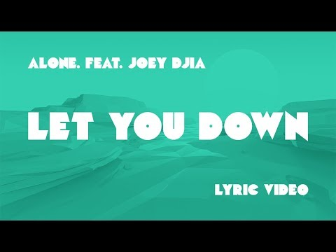 Alone - Let You Down ft JOEY DJIA