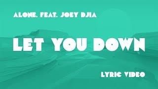 Alone. - Let You Down ft. JOEY DJIA (Lyrics)