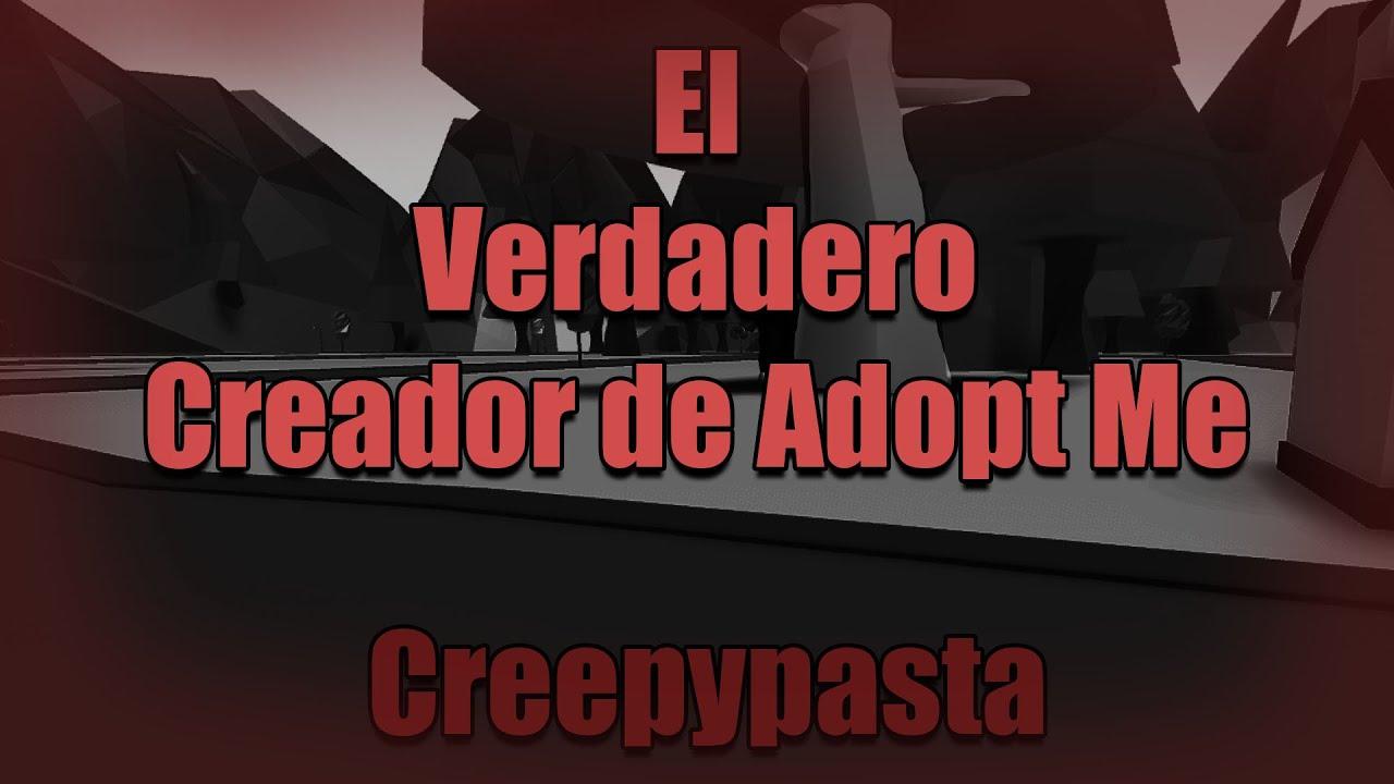 El Verdadero Creador De Adopt Me, Creepypasta Roblox