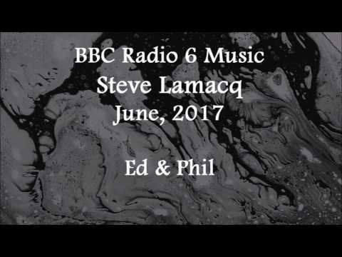 (2017/06/xx) BBC Radio 6 Music, Steve Lamacq, Ed and Phil