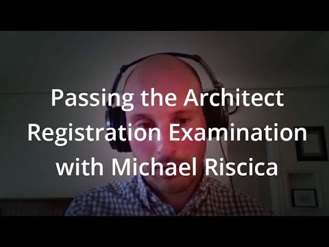 Passing the Architect Registration Examination with Michael Riscica