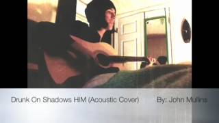 Drunk On Shadows HIM ( acoustic cover)