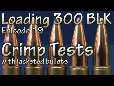 Loading 300 Blk - ep 19 - Crimp Tests with jacketed bullets