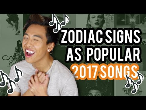 Your Zodiac Sign as Popular 2017 Songs!!