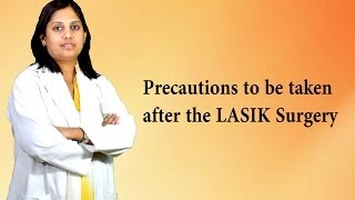 Precaution to be taken after the lasik surgery
