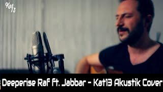 Deeperise - Raf ft. Jabbar - Kat13 akustik cover