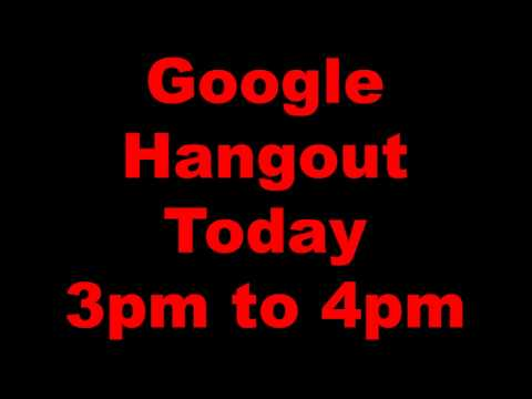 Google Hangout Today CALI TIME 3PM TO 4PM  LINK IN DESCRIPTION