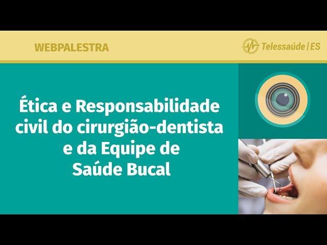 WebPalestra: Ética e Responsabilidade Civil do Cirurgião-dentista e da Equipe de Saúde Bucal