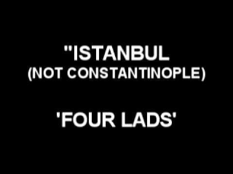 Istanbul (Not Constantinople) - Four Lads