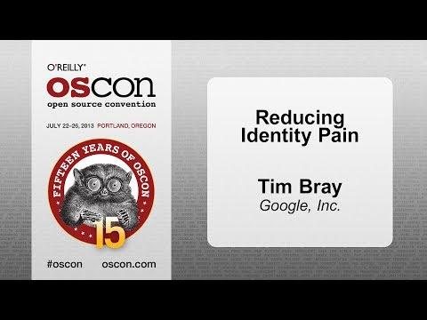 Reducing Identity Pain - Tim Bray (OSCON 2013)