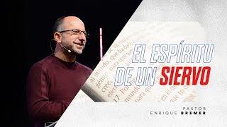 El espíritu de un siervo | Pastor Enrique Bremer