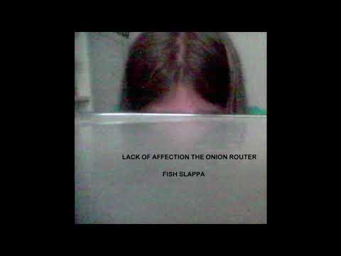 Fish Slappa -  Lack of Affection The Onion Router (Full Album 2017)