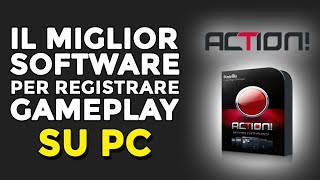 ACTION! ► IL MIGLIOR SOFTWARE PER REGISTRARE GAMEPLAY SU PC (e non solo)