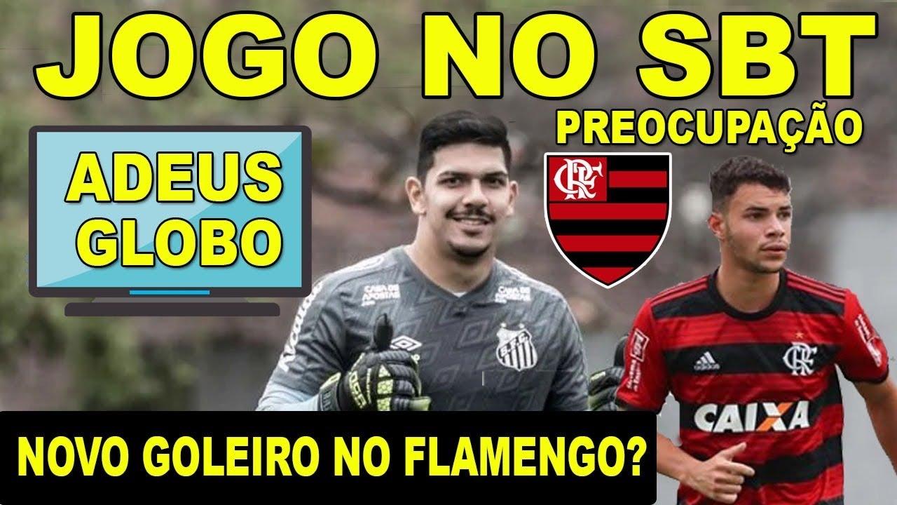 Adeus Globo Jogo Do Flamengo Vai Passar No Sbt Mengao Sonda Goleiro Do Santos Preocupacao Na Base Youtube