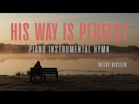 HIS WAY IS PERFECT - Piano Instrumental Hymn | Betsy Kistler | The WILDS