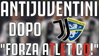 ANTIJUVENTINI dopo JUVENTUS - Frosinone 3-0 | FORZA ATLETICO