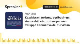 Kazakistan: turismo, agribusiness, rinnovabili e istruzione per uno sviluppo alternativo del Turkist
