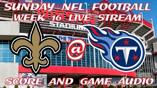 NEW ORLEANS SAINTS @ TENNESSEE TITANS WEEK 16 LIVE STREAM WATCH PARTY(GAME AUDIO ONLY)