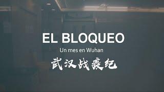 El bloqueo: un mes en Wuhan