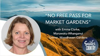 """No free pass for market gardens"" with Emma Clarke, Manawatu-Whanganui / Owner, Woodhaven Gardens"