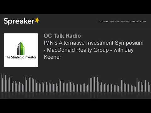 IMN's Alternative Investment Symposium - MacDonald Realty Group - with Jay Keener