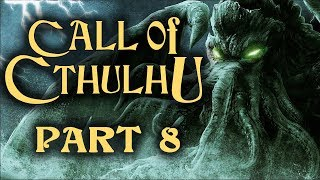 Two Best Friends Play Call of Cthulhu (Part 8)