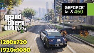 gTX 460  GTA V / 5 - 720p & 1080p