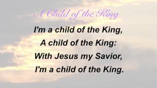 A Child of the King (Baptist Hymnal #555)