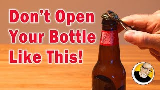 Don't Open Your Bottle Like This!