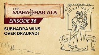 Mahabharata Episode 36 - Subhadra wins over Draupadi
