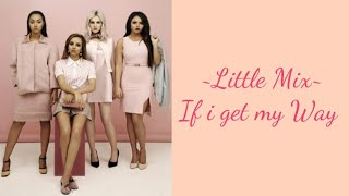 Little Mix ~ If i get my way (Lyrics Music Video + Pictures)