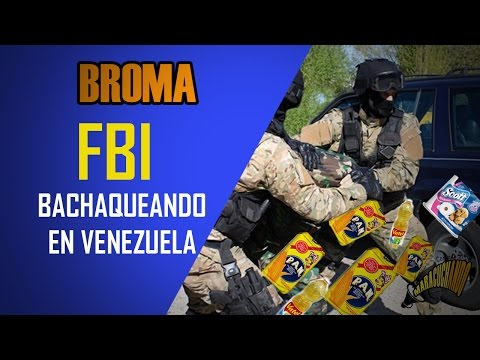 FBI BACHAQUEANDO EN VENEZUELA   Broma   Maracuchando