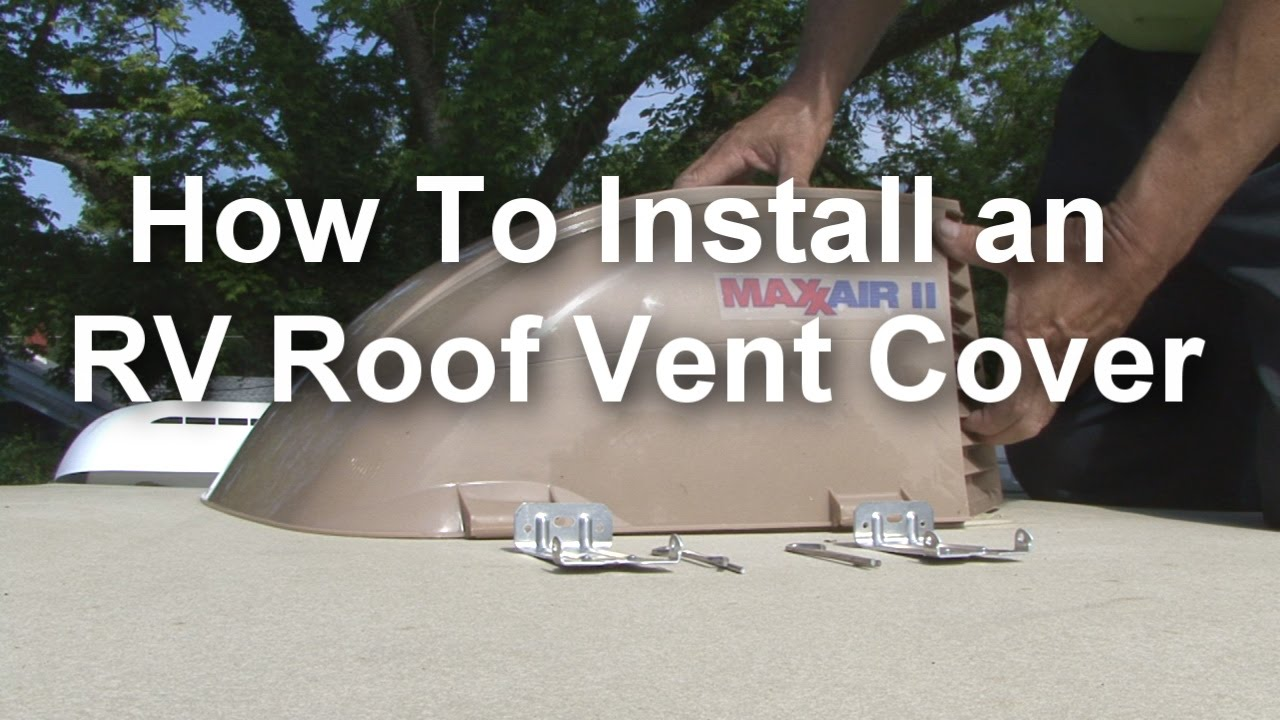 How To Install An Rv Roof Vent Cover Youtube