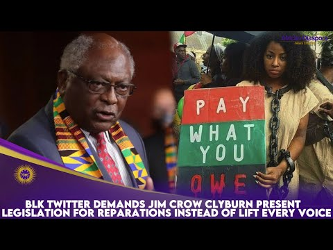 Blk Twitter Demands Jim Crow Clyburn Present Legislation For Reparations Instead Of Lift Every Voice