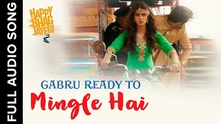 Gabru Ready To Mingle Hai | Full Audio Song | Happy Bhag Jayegi