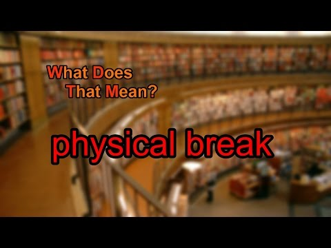 What does physical break mean?