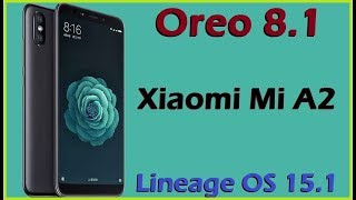 How to Update Android Oreo 8.1 in Xiaomi Mi A2 (Lineage OS 15.1) Install and Review