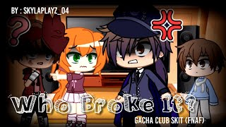 Who Broke It?! (Gacha Club Skit) // ft. Past Aftons