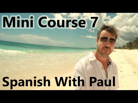 Learn Spanish With Paul  Mini Course 7