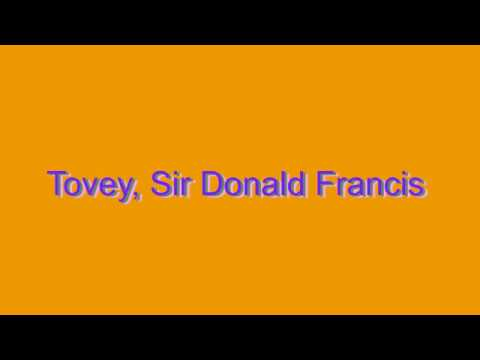 How to Pronounce Tovey, Sir Donald Francis