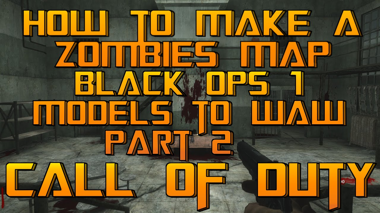 How To Make A Custom Zombies Map : Black Ops 1 Models To Waw Part 2