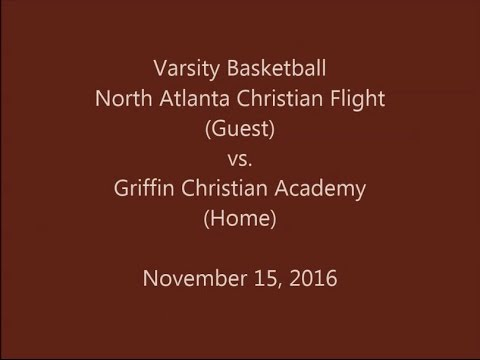 North Atlanta Christian Flight vs Griffin Christian Academy -   Varsity Basketball  11-15-2016