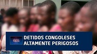 Detidos congoleses altamente perigosos